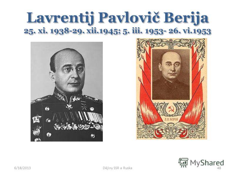 Lavrentij Pavlovič Berija 25. xi. 1938-29. xii.1945; 5. iii. 1953- 26. vi.1953 6/18/2013Dějiny SSR a Ruska48