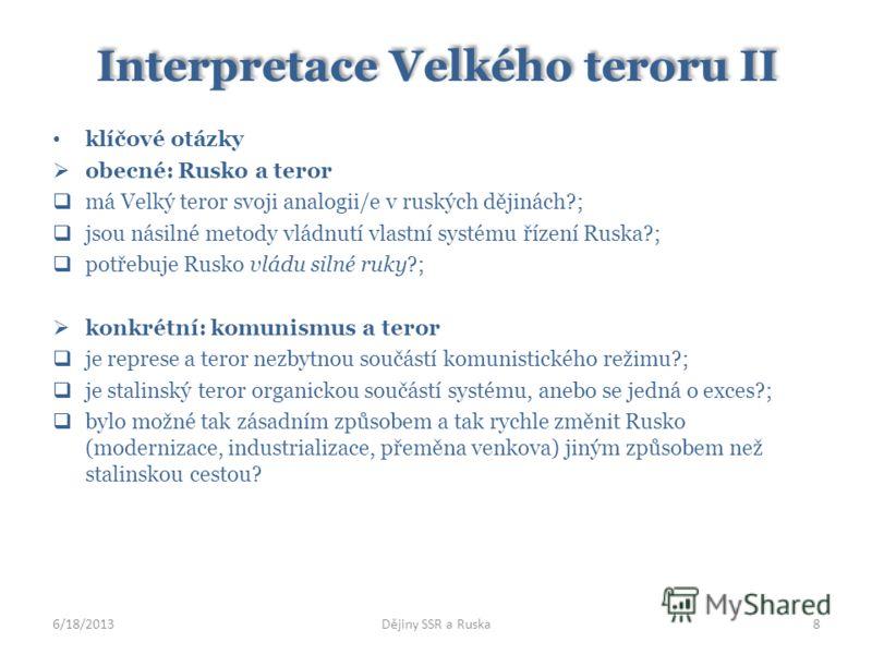 Interpretace Velkého teroru II klíčové otázky obecné: Rusko a teror má Velký teror svoji analogii/e v ruských dějinách?; jsou násilné metody vládnutí vlastní systému řízení Ruska?; potřebuje Rusko vládu silné ruky?; konkrétní: komunismus a teror je r