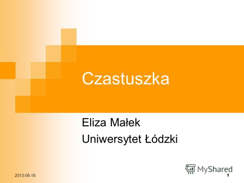 2013-06-18 1 Czastuszka Eliza Małek Uniwersytet Łódzki
