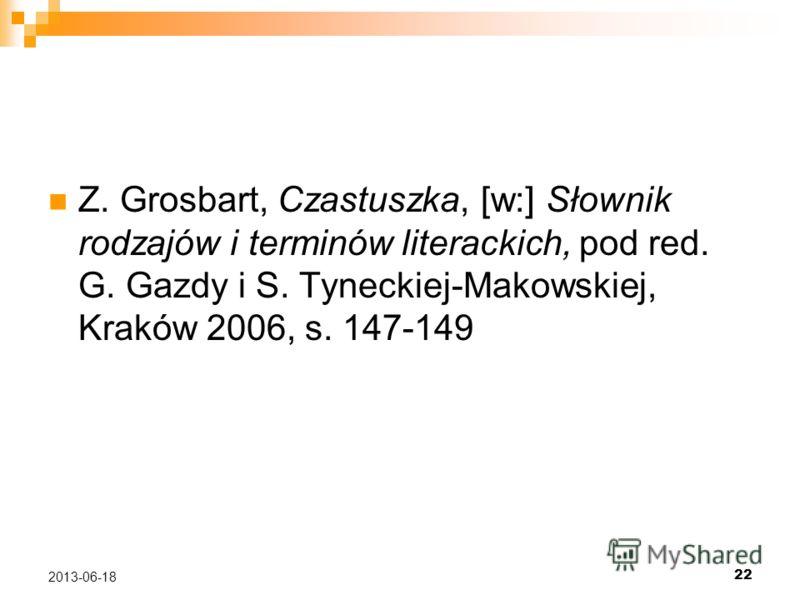 Z. Grosbart, Czastuszka, [w:] Słownik rodzajów i terminów literackich, pod red. G. Gazdy i S. Tyneckiej-Makowskiej, Kraków 2006, s. 147-149 22 2013-06-18