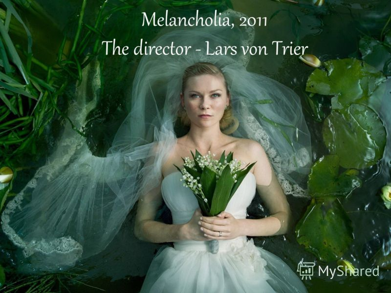 Melancholia, 2011 The director - Lars von Trier