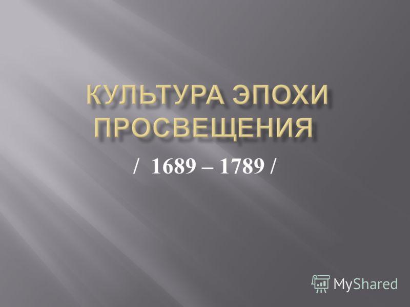 / 1689 – 1789 /