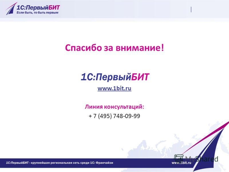 Спасибо за внимание! 1С:ПервыйБИТ www.1bit.ru Линия консультаций: + 7 (495) 748-09-99