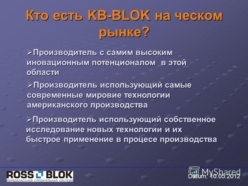Кто есть KB-BLOK на ческом рынке? Производитель с самим высоким иновационным потенционалом в этой области Производитель с самим высоким иновационным потенционалом в этой области Производитель использующий самые современные мировие технологии американ