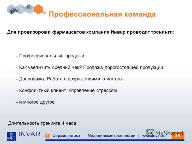 25 Фармацевтика Медицинские технологииwww.invar.ru Профессиональная команда - Профессиональные продажи - Как увеличить средний чек? Продажа дорогостоящей продукции - Допродажа. Работа с возражениями клиентов - Конфликтный клиент. Управление стрессом