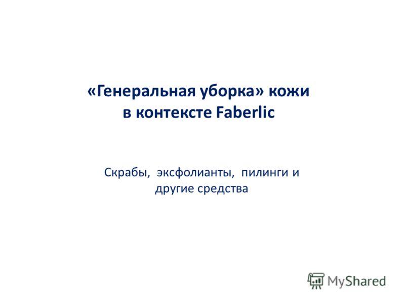 «Генеральная уборка» кожи в контексте Faberlic Скрабы, эксфолианты, пилинги и другие средства