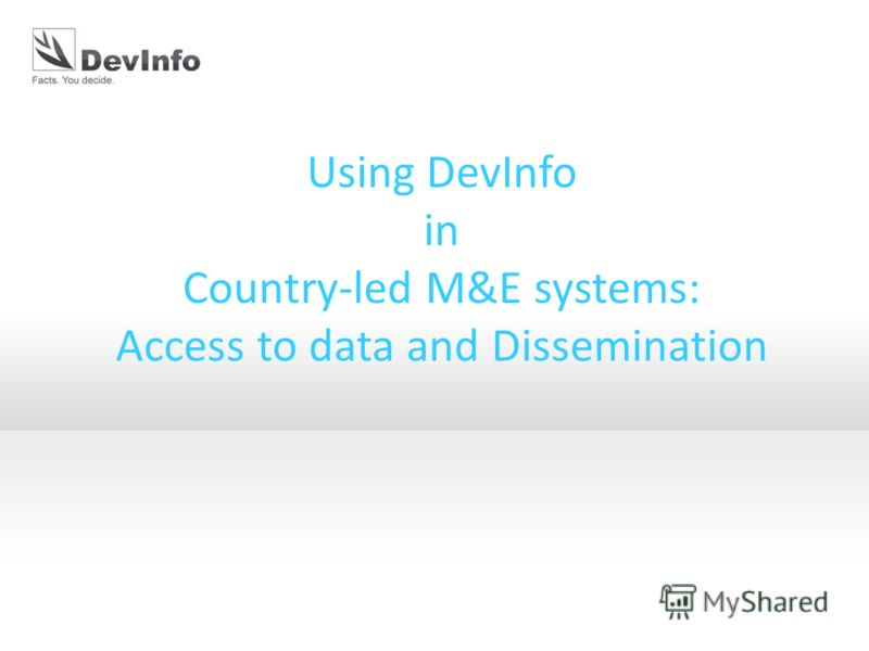 Using DevInfo in Country-led M&E systems: Access to data and Dissemination