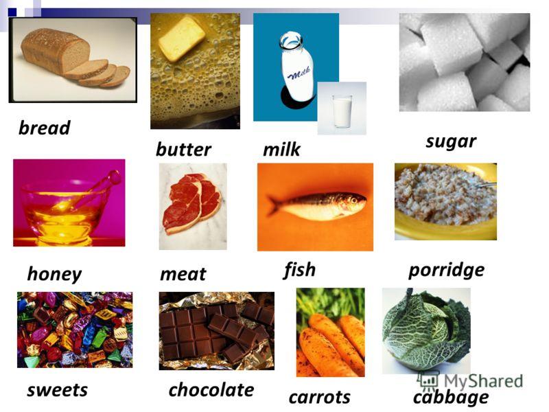 sweets honey bread butter sugar milk meat fishporridge chocolate carrotscabbage