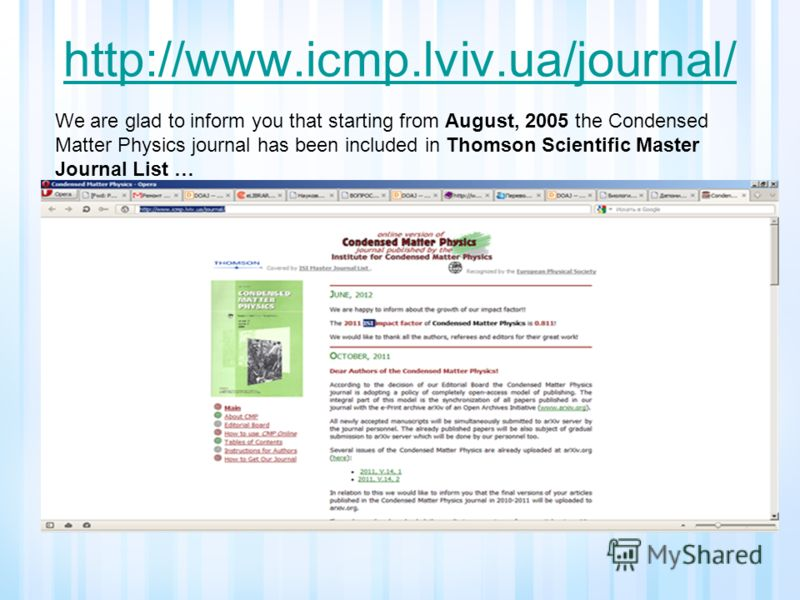 http://www.icmp.lviv.ua/journal/ We are glad to inform you that starting from August, 2005 the Condensed Matter Physics journal has been included in Thomson Scientific Master Journal List …