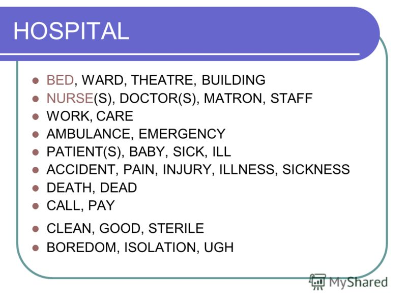 HOSPITAL BED, WARD, THEATRE, BUILDING NURSE(S), DOCTOR(S), MATRON, STAFF WORK, CARE AMBULANCE, EMERGENCY PATIENT(S), BABY, SICK, ILL ACCIDENT, PAIN, INJURY, ILLNESS, SICKNESS DEATH, DEAD CALL, PAY CLEAN, GOOD, STERILE BOREDOM, ISOLATION, UGH