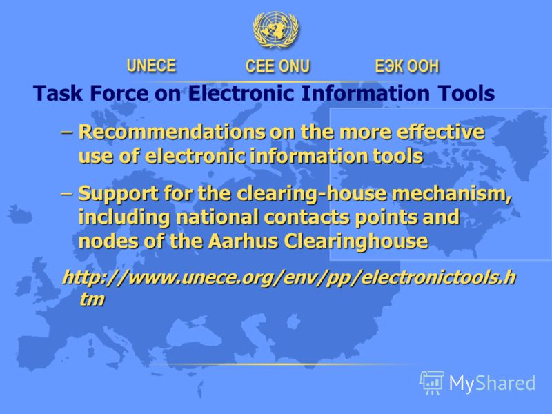 Task Force on Electronic Information Tools –Recommendations on the more effective use of electronic information tools –Support for the clearing-house mechanism, including national contacts points and nodes of the Aarhus Clearinghouse http://www.unece