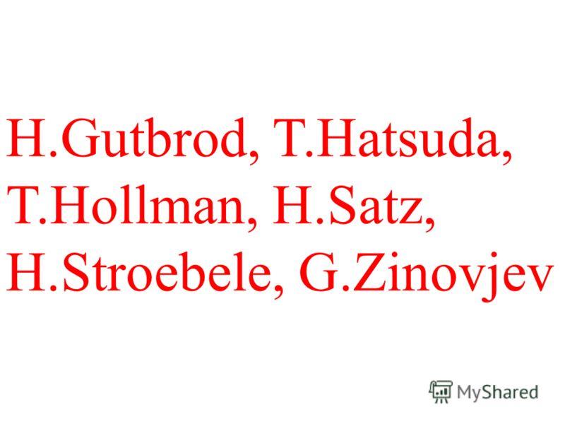 H.Gutbrod, T.Hatsuda, T.Hollman, Н.Satz, H.Stroebele, G.Zinovjev