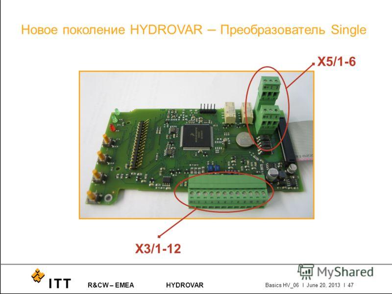 R&CW – EMEAHYDROVAR Basics HV_06 l June 20, 2013 l 47 Новое поколение HYDROVAR – Преобразователь Single X3/1-12 X5/1-6