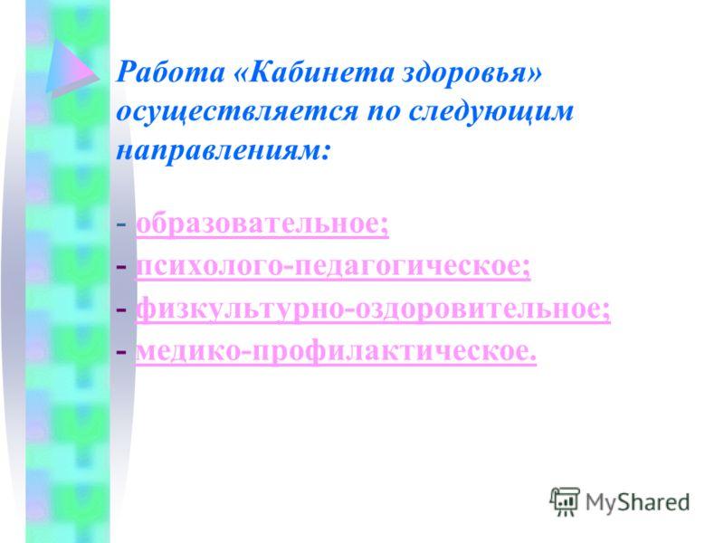 Работа «Кабинета здоровья» осуществляется по следующим направлениям: - образовательное; образовательное; - психолого-педагогическое;психолого-педагогическое; - физкультурно-оздоровительное;физкультурно-оздоровительное; - медико-профилактическое.медик