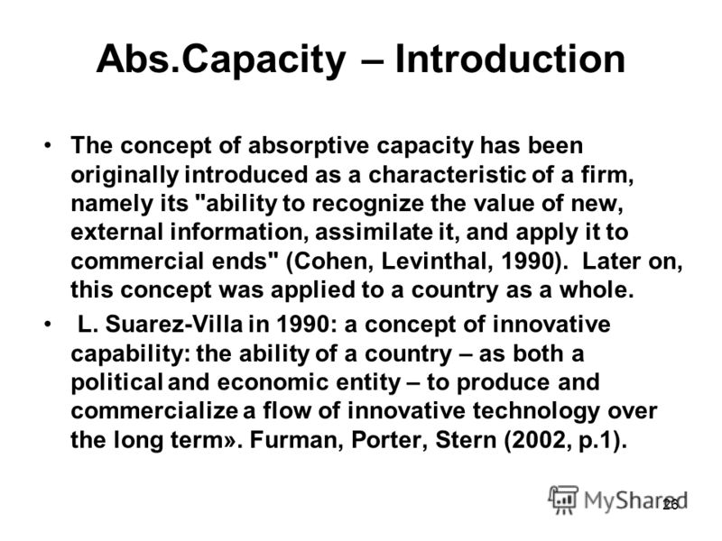 26 Abs.Capacity – Introduction The concept of absorptive capacity has been originally introduced as a characteristic of a firm, namely its