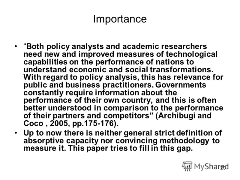 29 Importance Both policy analysts and academic researchers need new and improved measures of technological capabilities on the performance of nations to understand economic and social transformations. With regard to policy analysis, this has relevan