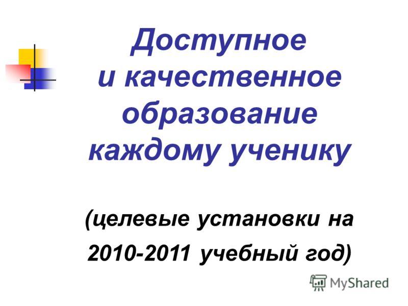 Доступное и качественное образование каждому ученику (целевые установки на 2010-2011 учебный год)