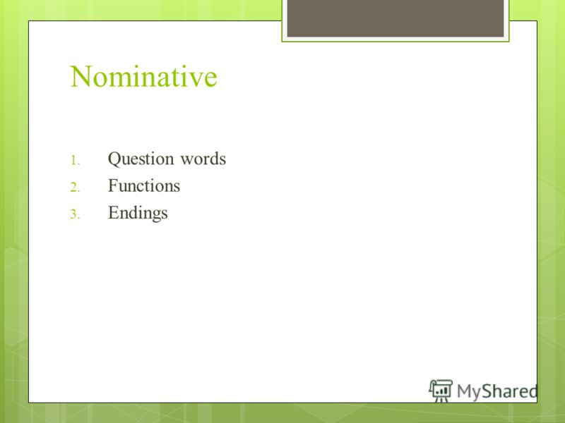 Nominative 1. Question words 2. Functions 3. Endings