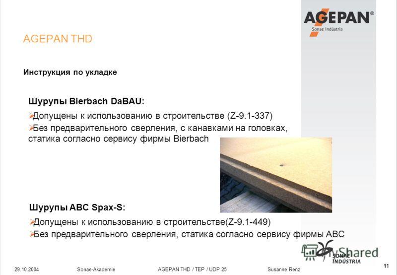29.10.2004Sonae-Akademie AGEPAN THD / TEP / UDP 25 Susanne Renz 11 AGEPAN THD Инструкция по укладке Шурупы Bierbach DaBAU: Допущены к использованию в строительстве (Z-9.1-337) Без предварительного сверления, с канавками на головках, статика согласно