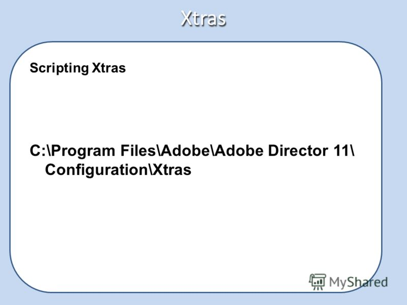 Xtras Scripting Xtras C:\Program Files\Adobe\Adobe Director 11\ Configuration\Xtras