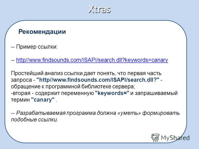 Xtras Рекомендации -- Пример ссылки: -- http//www.findsounds.com/ISAPI/search.dll?keywords=canaryhttp//www.findsounds.com/ISAPI/search.dll?keywords=canary Простейший анализ ссылки дает понять, что первая часть запроса -