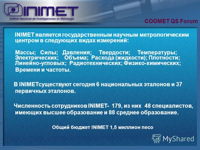11 INIMET является государственным научным метрологическим центром в следующих видах измерений: Массы; Силы; Давления; Твердости; Температуры; Электрических; Объема; Расхода (жидкости); Плотности; Линейно-угловых; Радиотехнических; Физико-химических;