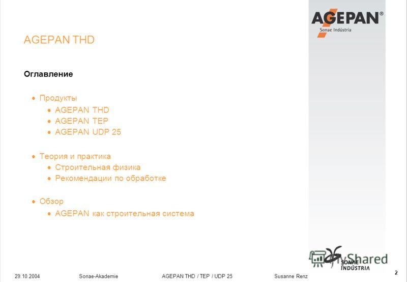 29.10.2004Sonae-Akademie AGEPAN THD / TEP / UDP 25 Susanne Renz 2 AGEPAN THD Оглавление Продукты AGEPAN THD AGEPAN TEP AGEPAN UDP 25 Теория и практика Строительная физика Рекомендации по обработке Обзор AGEPAN как строительная система