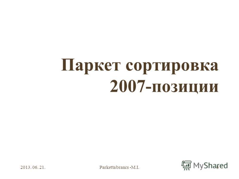 2013. 06. 21.Parketta brancs -M.I.6 Паркет сортировка 2007-позиции