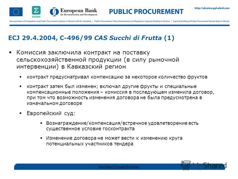 ECJ 29.4.2004, C-496/99 CAS Succhi di Frutta (1) Комиссия заключила контракт на поставку сельскохозяйственной продукции (в силу рыночной интервенции) в Кавказский регион контракт предусматривал компенсацию за некоторое количество фруктов контракт зат