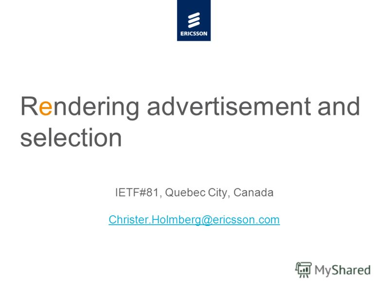 Slide title minimum 48 pt Slide subtitle minimum 30 pt Rendering advertisement and selection IETF#81, Quebec City, Canada Christer.Holmberg@ericsson.com