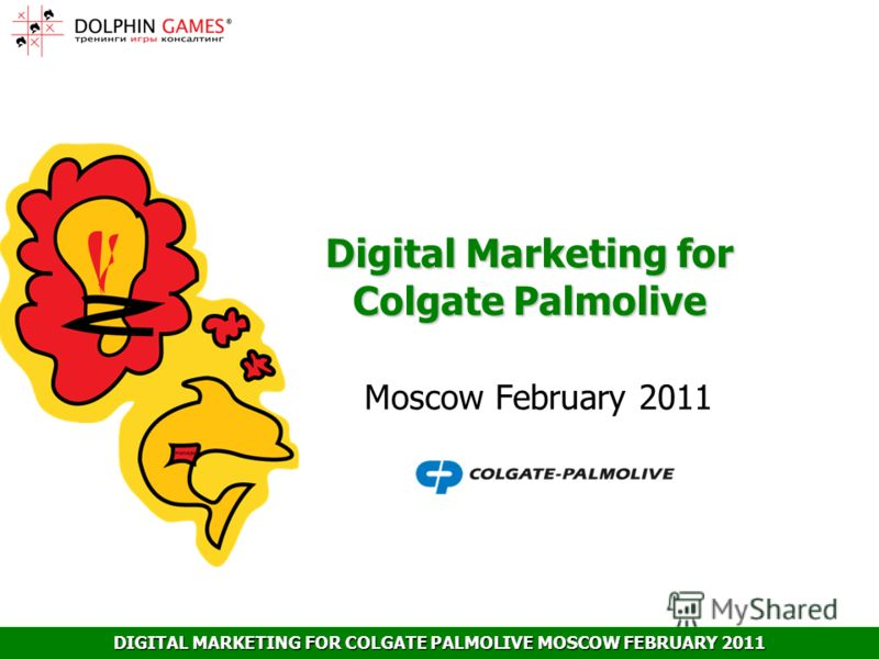 DIGITAL MARKETING FOR COLGATE PALMOLIVE MOSCOW FEBRUARY 2011 Digital Marketing for Colgate Palmolive Moscow February 2011