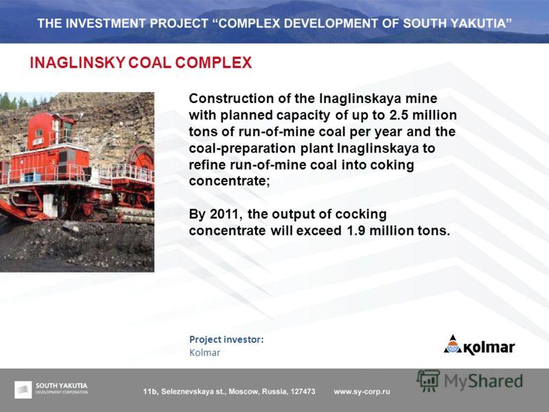 www.sy-corp.ru / 678960, Россия, Республика Саха (Якутия), г.Нерюнгри, пр.Дружбы Народов, д.21 ИНВЕСТИЦИОННЫЙ ПРОЕКТ «КОМПЛЕКСНОЕ РАЗВИТИЕ ЮЖНОЙ ЯКУТИИ» 16 INAGLINSKY COAL COMPLEX Project investor: Kolmar Construction of the Inaglinskaya mine with pl