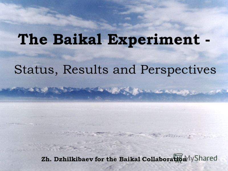 The Baikal Experiment - Status, Results and Perspectives Zh. Dzhilkibaev for the Baikal Collaboration