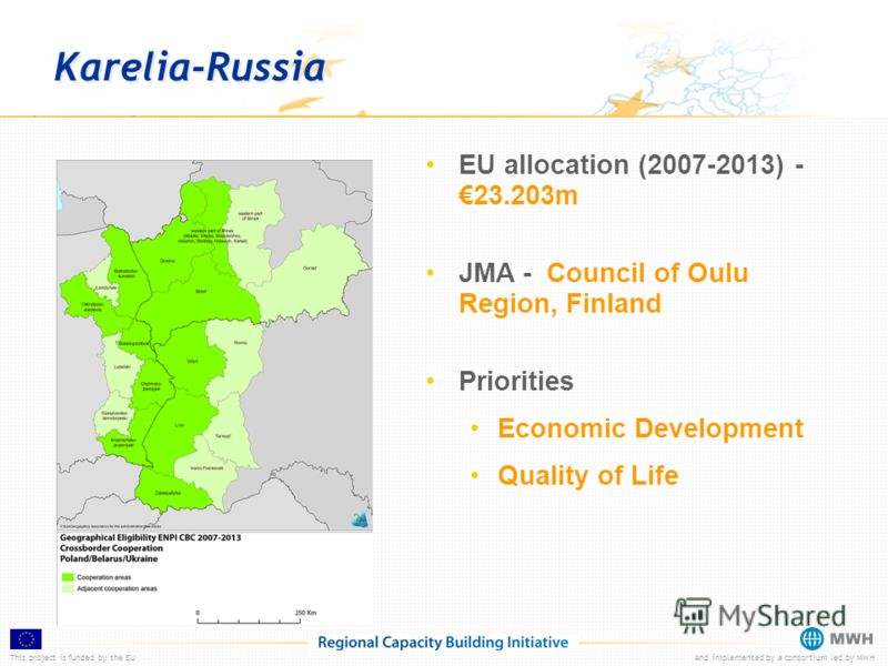 This project is funded by the EUAnd implemented by a consortium led by MWH Karelia-Russia EU allocation (2007-2013) -23.203m JMA - Council of Oulu Region, Finland Priorities Economic Development Quality of Life