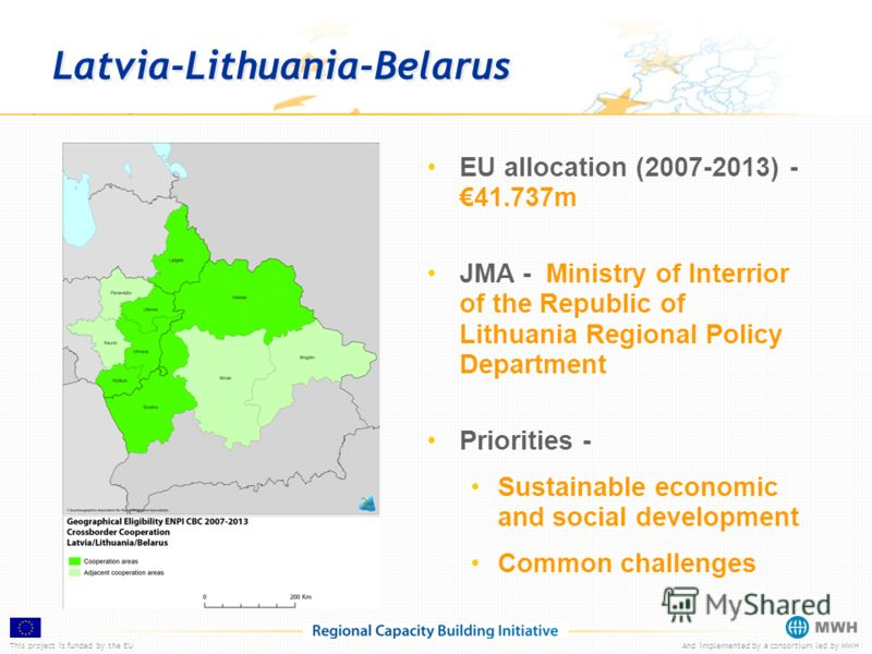 This project is funded by the EUAnd implemented by a consortium led by MWH Latvia-Lithuania-Belarus EU allocation (2007-2013) -41.737m JMA - Ministry of Interrior of the Republic of Lithuania Regional Policy Department Priorities - Sustainable econom