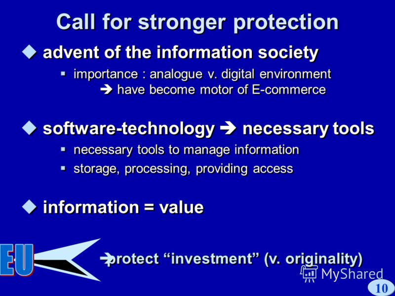 10 Call for stronger protection advent of the information society importance : analogue v. digital environment have become motor of E-commerce software-technology necessary tools necessary tools to manage information storage, processing, providing ac