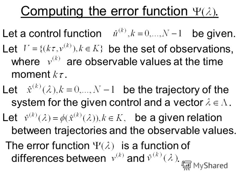 Computing the error function. Let a control function be given. Let be the set of observations, where are observable values at the time moment. Let be the trajectory of the system for the given control and a vector. Let be a given relation between tra
