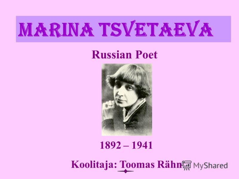 Marina Tsvetaeva 1892 – 1941 Koolitaja: Toomas Rähn Russian Poet