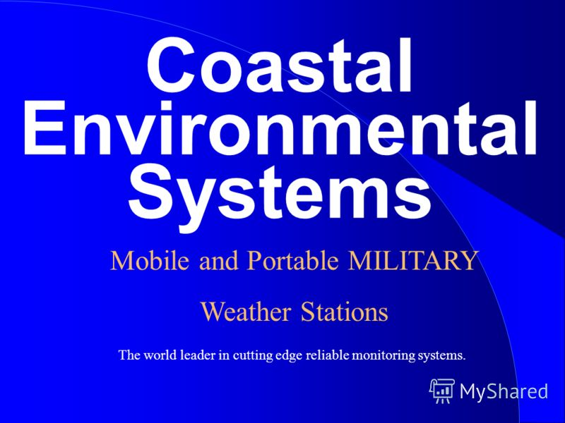 Coastal Environmental Systems The world leader in cutting edge reliable monitoring systems. Mobile and Portable MILITARY Weather Stations