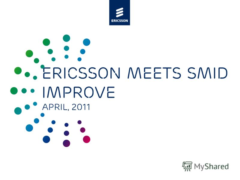 Slide title minimum 48 pt Slide subtitle minimum 30 pt ERICSSON MEETS SMID Improve April, 2011