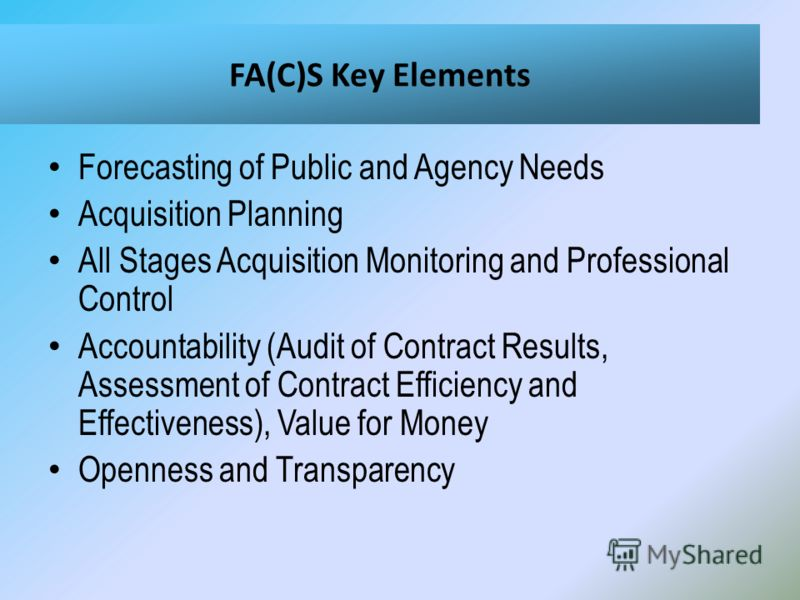 Forecasting of Public and Agency Needs Acquisition Planning All Stages Acquisition Monitoring and Professional Control Accountability (Audit of Contract Results, Assessment of Contract Efficiency and Effectiveness), Value for Money Openness and Trans