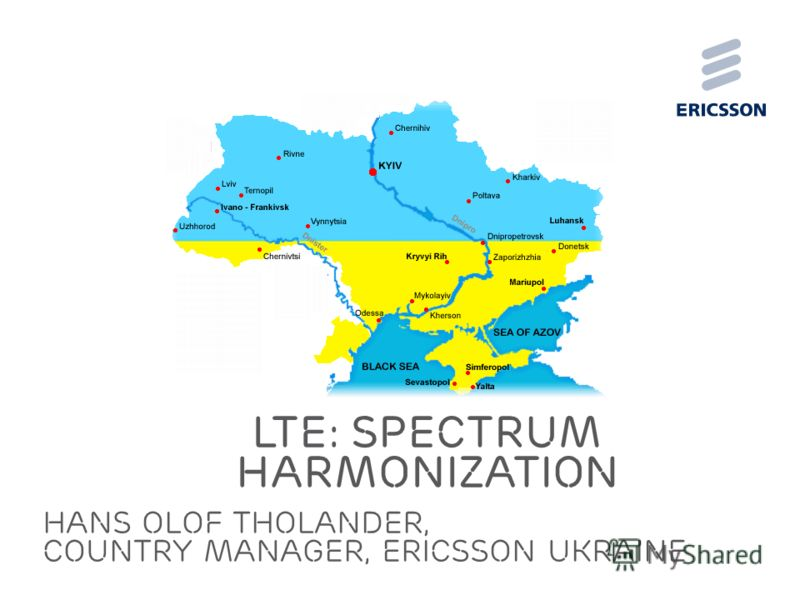 Slide title 70 pt CAPITALS Slide subtitle minimum 30 pt HANS OLoF THOLANDER, country manager, Ericsson Ukraine LTE: Spectrum harmonization