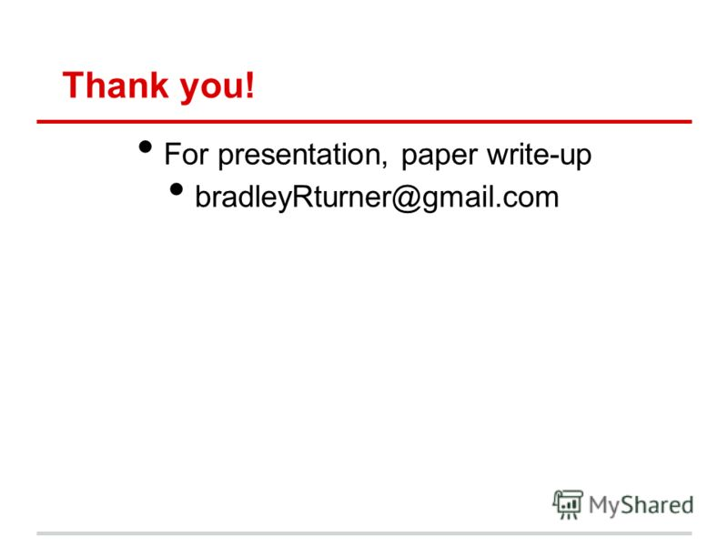 Thank you! For presentation, paper write-up bradleyRturner@gmail.com