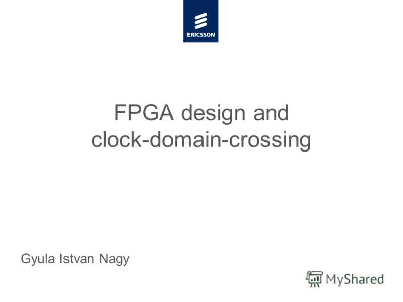 Slide title minimum 48 pt Slide subtitle minimum 30 pt FPGA design and clock-domain-crossing Gyula Istvan Nagy