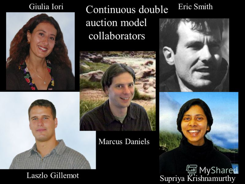 Giulia Iori Eric Smith Laszlo Gillemot Supriya Krishnamurthy Limit order collaborators 1 Marcus Daniels Continuous double auction model collaborators