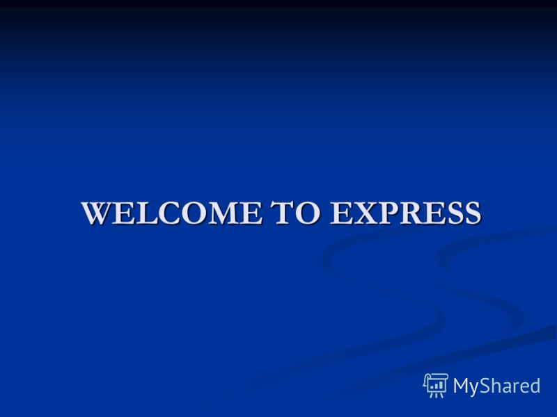 WELCOME TO EXPRESS