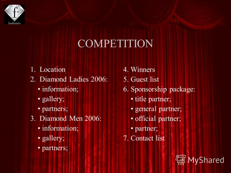 1. Location 2. Diamond Ladies 2006: information; gallery; partners; 3. Diamond Men 2006: information; gallery; partners; 4. Winners 5. Guest list 6. Sponsorship package: title partner; general partner; official partner; partner; 7. Contact list COMPE