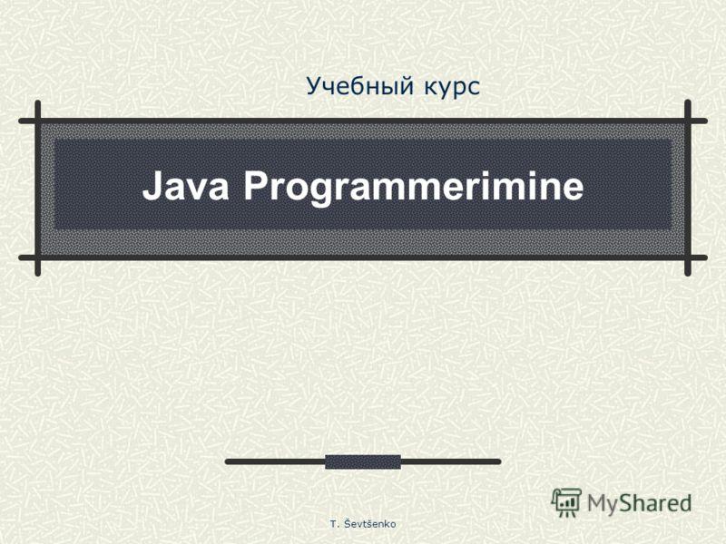 Java Programmerimine Учебный курс T. Ševtšenko