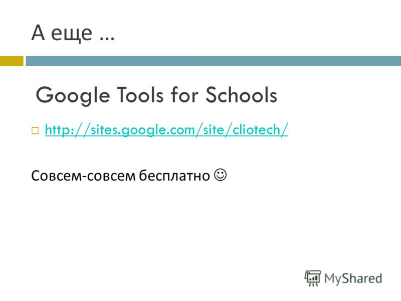 А еще … http://sites.google.com/site/cliotech/ Совсем - совсем бесплатно Google Tools for Schools