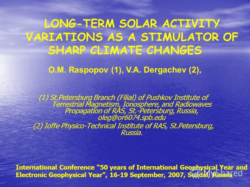 (1) St.Petersburg Branch (Filial) of Pushkov Institute of Terrestrial Magnetism, Ionosphere, and Radiowaves Propagation of RAS, St.-Petersburg, Russia, oleg@or6074.spb.edu (2) Ioffe Physico-Technical Institute of RAS, St.Petersburg, Russia. O.M. Rasp